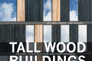 Book Review: Tall Wood Buildings – Design, Construction, and Performance